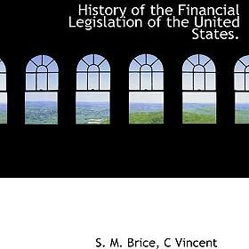 History of the Financial Legislation of the United States.
