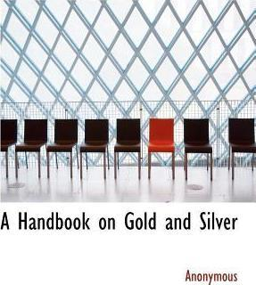 A Handbook on Gold and Silver