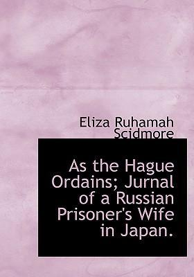 As the Hague Ordains; Jurnal of a Russian Prisoner's Wife in Japan.