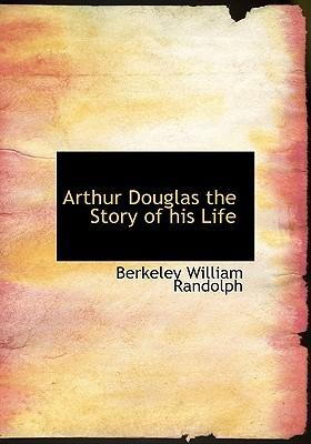 Arthur Douglas the Story of His Life