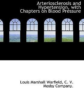 Arteriosclerosis and Hypertension, with Chapters on Blood Pressure