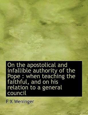 On the Apostolical and Infallible Authority of the Pope