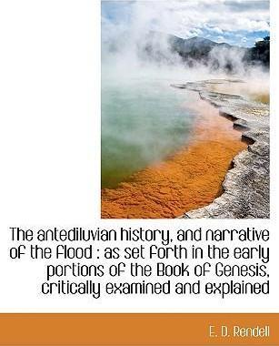 The Antediluvian History, and Narrative of the Flood