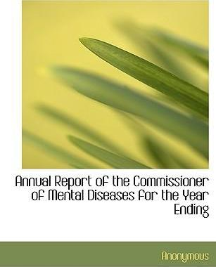 Annual Report of the Commissioner of Mental Diseases for the Year Ending