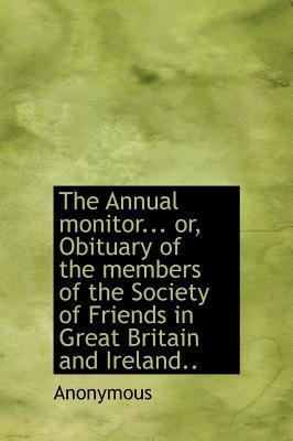 The Annual Monitor... Or, Obituary of the Members of the Society of Friends in Great Britain and Ireland..