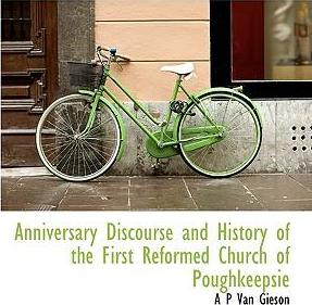 Anniversary Discourse and History of the First Reformed Church of Poughkeepsie