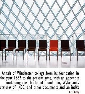 Annals of Winchester College from Its Foundation in the Year 1382 to the Present Time, with an Appendix Containing the Charter of Foundation, Wykeham's Statutes of 1400, and Other Documents and an Index