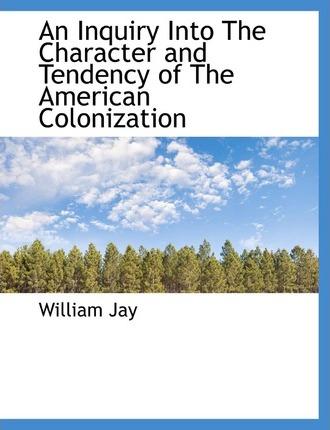 An Inquiry Into the Character and Tendency of the American Colonization