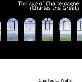 The Age of Charlemagne (Charles the Great)