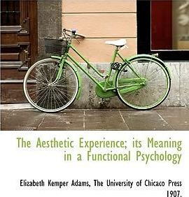 The Aesthetic Experience; Its Meaning in a Functional Psychology