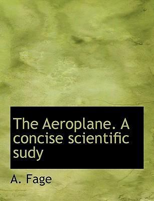 The Aeroplane. a Concise Scientific Sudy