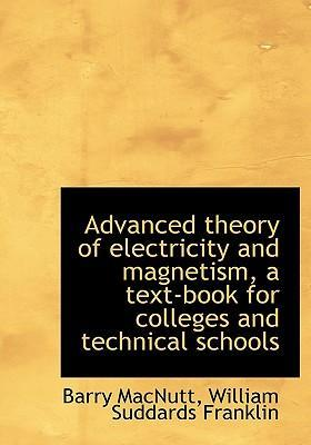 Advanced Theory of Electricity and Magnetism, a Text-Book for Colleges and Technical Schools
