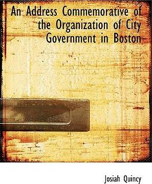 An Address Commemorative of the Organization of City Government in Boston
