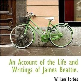 An Account of the Life and Writings of James Beattie.