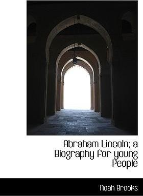 Abraham Lincoln; A Biography for Young People