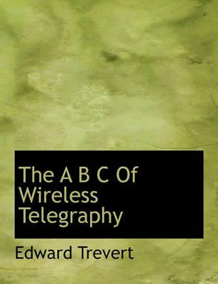 The A B C of Wireless Telegraphy