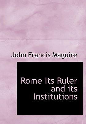 Rome Its Ruler and Its Institutions