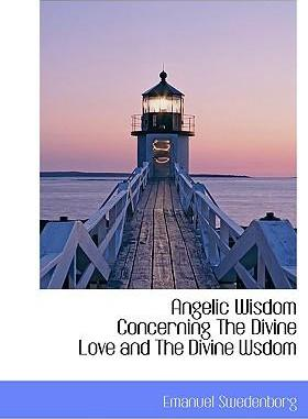 Angelic Wisdom Concerning the Divine Love and the Divine Wsdom