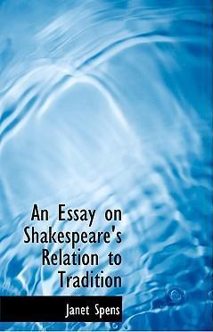 An Essay on Shakespeare's Relation to Tradition