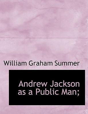 Andrew Jackson as a Public Man;