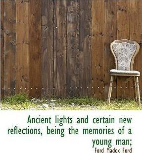 Ancient Lights and Certain New Reflections, Being the Memories of a Young Man;
