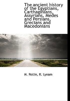 The Ancient History of the Egyptians, Carthaginians, Assyrians, Medes and Persians, Grecians and Macedonians