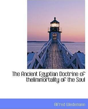 The Ancient Egyptian Doctrine of Theiimmortality of the Soul