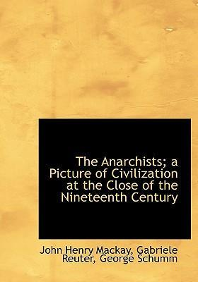 The Anarchists; A Picture of Civilization at the Close of the Nineteenth Century