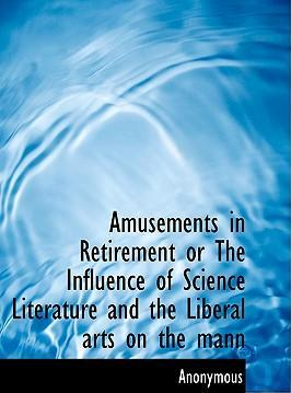 Amusements in Retirement or the Influence of Science Literature and the Liberal Arts on the Mann