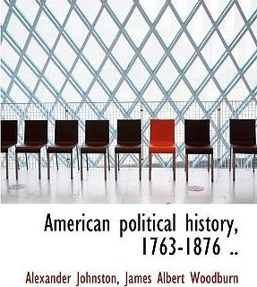 American Political History, 1763-1876 ..