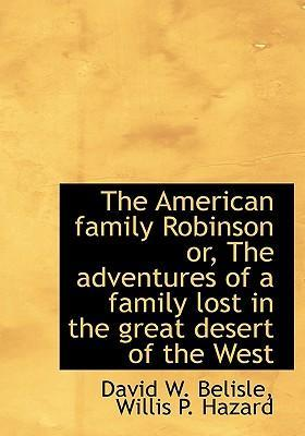 The American Family Robinson Or, the Adventures of a Family Lost in the Great Desert of the West