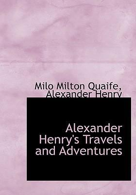 Alexander Henry's Travels and Adventures