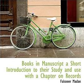 Books in Manuscript a Short Introduction to Their Study and Use with a Chapter on Records