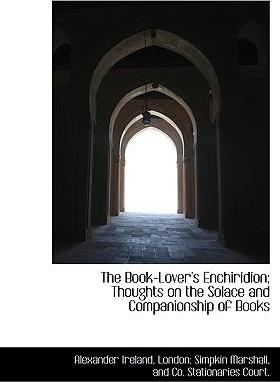 The Book-Lover's Enchiridion; Thoughts on the Solace and Companionship of Books