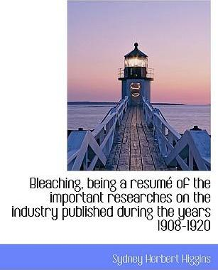 Bleaching, Being a Resum of the Important Researches on the Industry Published During the Years 1908-1920