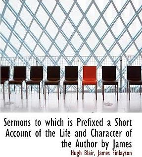 Sermons to Which Is Prefixed a Short Account of the Life and Character of the Author by James