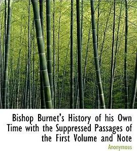 Bishop Burnet's History of His Own Time with the Suppressed Passages of the First Volume and Note