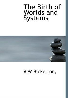 The Birth of Worlds and Systems