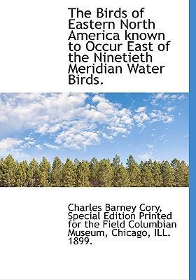 The Birds of Eastern North America Known to Occur East of the Ninetieth Meridian Water Birds.