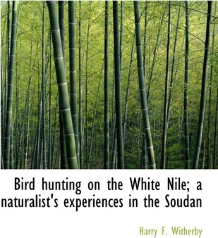 Bird Hunting on the White Nile; A Naturalist's Experiences in the Soudan