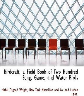 Birdcraft; A Field Book of Two Hundred Song, Game, and Water Birds
