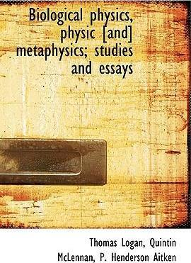 Biological Physics, Physic [And] Metaphysics; Studies and Essays