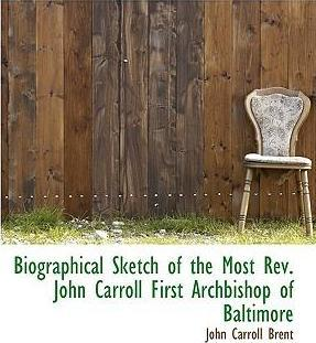 Biographical Sketch of the Most REV. John Carroll First Archbishop of Baltimore