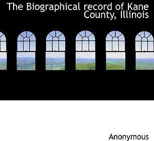 The Biographical Record of Kane County, Illinois