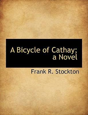 A Bicycle of Cathay; A Novel