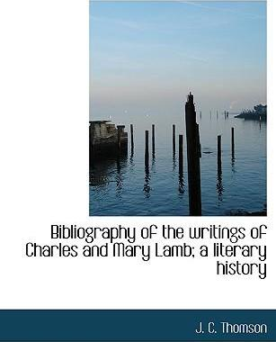Bibliography of the Writings of Charles and Mary Lamb; A Literary History