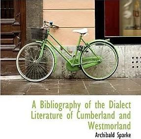 A Bibliography of the Dialect Literature of Cumberland and Westmorland