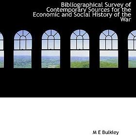 Bibliographical Survey of Contemporary Sources for the Economic and Social History of the War