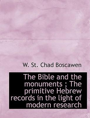 The Bible and the Monuments; The Primitive Hebrew Records in the Light of Modern Research