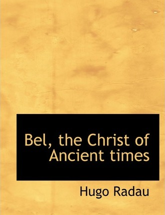 Bel, the Christ of Ancient Times